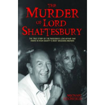 The Murder of Lord Shaftesbury: The True Story of the Passionate Love Affair That Ended in High Society's Most Shocking Murder by Michael Litchfield, 9781784189914