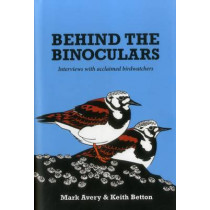 Behind the Binoculars: Interviews with acclaimed birdwatchers by Mark Avery, 9781784270506