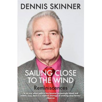 Sailing Close to the Wind: Reminiscences by Dennis Skinner, 9781784291235