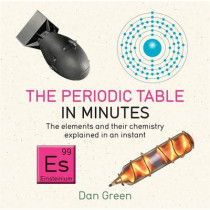 Periodic Table in Minutes by Dan Green, 9781784296056