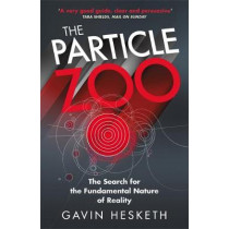 The Particle Zoo: The Search for the Fundamental Nature of Reality by Gavin Hesketh, 9781784298708