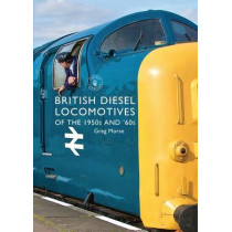 British Diesel Locomotives of the 1950s and '60s by Greg Morse, 9781784420338