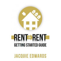 Rent to Rent: Getting Started Guide by Jacquie Edwards, 9781784521066