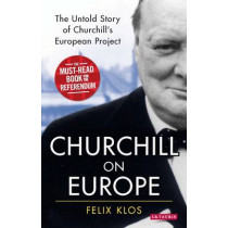 Churchill on Europe: The Untold Story of Churchill's European Project by Felix Klos, 9781784537517