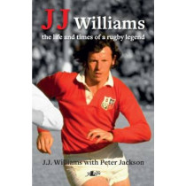 J J Williams the Life and Times of a Rugby Legend by Peter Jackson, 9781784611422