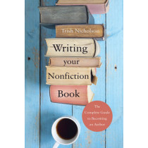 Writing Your Nonfiction Book: the complete guide to becoming an author by Trish Nicholson, 9781784620660
