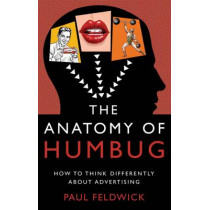 The Anatomy of Humbug: How to Think Differently About Advertising by Paul Feldwick, 9781784621926
