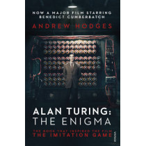Alan Turing: The Enigma: The Book That Inspired the Film The Imitation Game by Andrew Hodges, 9781784700089