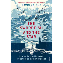 The Swordfish and the Star: Life on Cornwall's most treacherous stretch of coast by Gavin Knight, 9781784700997
