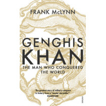 Genghis Khan: The Man Who Conquered the World by Frank McLynn, 9781784703509