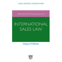 Advanced Introduction to International Sales Law by Clayton P. Gillette, 9781784711870