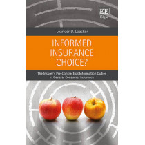 Informed Insurance Choice?: The Insurer's Pre-Contractual Information Duties in General Consumer Insurance by Leander D. Loacker, 9781784717513