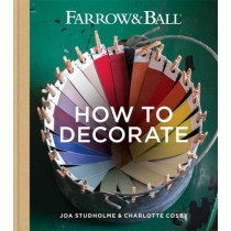 Farrow & Ball How to Decorate: Transform your home with paint & paper by Farrow & Ball, 9781784720872