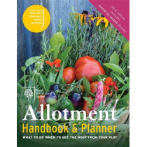 RHS Allotment Handbook & Planner: What to do when to get the most from your plot by The Royal Horticultural Society, 9781784721459