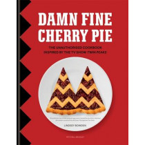 Damn Fine Cherry Pie: The Unauthorised Cookbook Inspired by the TV Show Twin Peaks by Lindsey Bowden, 9781784721909