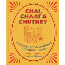 Chai, Chaat & Chutney: a street food journey through India by Chetna Makan, 9781784722876