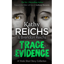 Trace Evidence: A Virals Short Story Collection by Kathy Reichs, 9781784752392
