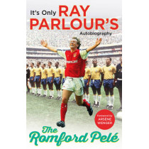 The Romford Pele: It's only Ray Parlour's autobiography by Ray Parlour, 9781784753450