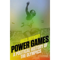 Power Games: A Political History of the Olympics by Jules Boykoff, 9781784780722
