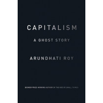 Capitalism: A Ghost Story by Arundhati Roy, 9781784780944