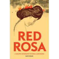Red Rosa: A Graphic Biography of Rosa Luxemburg by Paul Buhle, 9781784780999