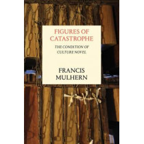 Figures of Catastrophe: The Condition of Culture Novel by Francis Mulhern, 9781784781910