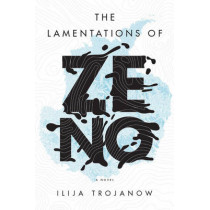 Lamentations of Zeno: A Novel by Ilija Trojanow, 9781784782191