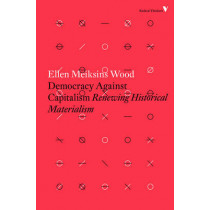 Democracy Against Capitalism: Renewing Historical Materialism by Ellen Meiksins Wood, 9781784782443