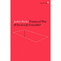 Frames of War: When is Life Grievable? by Judith Butler, 9781784782474