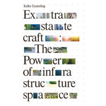 Extrastatecraft: The Power of Infrastructure Space by Keller Easterling, 9781784783648