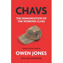 Chavs: The Demonization of the Working Class by Owen Jones, 9781784783778