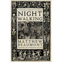 Nightwalking: A Nocturnal History of London by Matthew Beaumont, 9781784783785