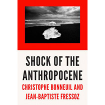 The Shock of the Anthropocene: The Earth, History, and Us by Christophe Bonneuil, 9781784785031