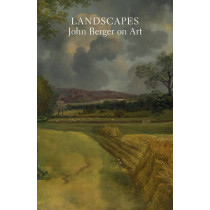 Landscapes: John Berger on Art by John Berger, 9781784785840