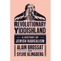 Revolutionary Yiddishland: A History of Jewish Radicalism by Alain Brossat, 9781784786069