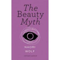 The Beauty Myth (Vintage Feminism Short Edition) by Naomi Wolf, 9781784870416