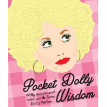 Pocket Dolly Wisdom: Witty Quotes and Wise Words from Dolly Parton by Hardie Grant Books, 9781784880446