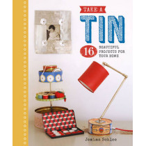 Take a Tin: 16 Beautiful Projects for Your Home by Jemima Schlee, 9781784941109