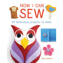 Now I Can Sew: 20 Hand-Sewn Projects to Make by Sian Hamilton, 9781784941161