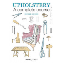 Upholstery: A Complete Course (2nd revised edition) by David James, 9781784941253