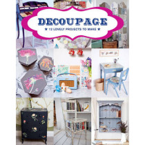 Decoupage: 17 Projects for You and Your Home by GMC Editors, 9781784941604
