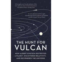 The Hunt for Vulcan: How Albert Einstein Destroyed a Planet and Deciphered the Universe by Thomas Levenson, 9781784973988