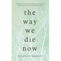 The Way We Die Now by Seamus O'Mahony, 9781784974268
