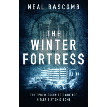 The Winter Fortress: The Epic Mission to Sabotage Hitler's Atomic Bomb by Neal Bascomb, 9781784977054