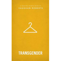 Transgender: Christian compassion, convictions and wisdom for today's big issues by Vaughan Roberts, 9781784981952