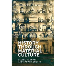 History Through Material Culture by Dr. Leonie Hannan, 9781784991265