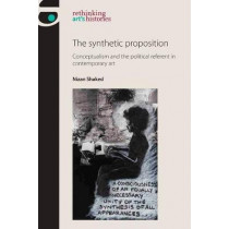 The Synthetic Proposition: Conceptualism and the Political Referent in Contemporary Art by Nizan Shaked, 9781784992767