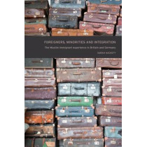 Foreigners, Minorities and Integration: The Muslim Immigrant Experience in Britain and Germany by Sarah Hackett, 9781784992811