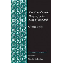 The Troublesome Reign of John, King of England: By George Peele by Charles R. Forker, 9781784993450