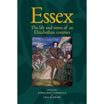 Essex: The Cultural Impact of an Elizabethan Courtier by Annaliese Connolly, 9781784993542